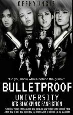 Bulletproof University (A BTS BLACKPINK Fanfiction)-ENGLISH VERSION by geehyungie