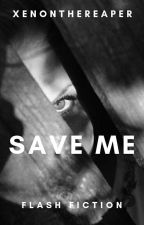 Save Me [One-Shot] by XenontheReaper