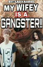 My Wifey Is A Gangster! (On-going) by LadyAhRin