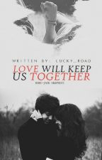 Love Will Keep Us Together by lucky_road