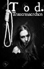 T o d. by Trauermaerchen