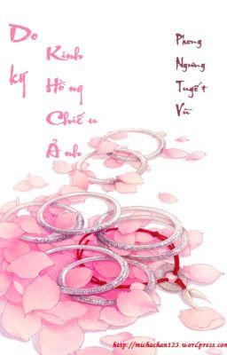 Đọc truyện Do Kí Kinh Hồng Chiếu Ảnh (Ngôn tình cổ đại - edit full)