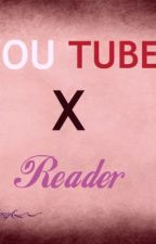 YOUTUBERS x READER (And Creepypasta x Reader) by kenzo159