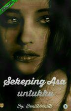 Sekeping Asa untukku by Benitobonita