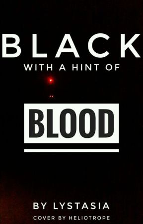 Black With a Hint of Blood by PettyMurders