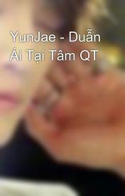 Đọc Truyện YunJae - Duẫn Ái Tại Tâm QT - ReibiBoo