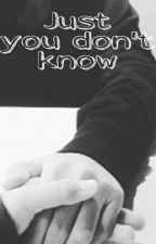 You just don't know by zirafarah29