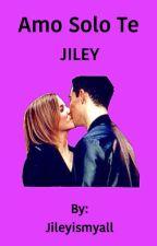 ||Amo Solo Te|| JILEY [IN REVISIONE] by Jileyismyall