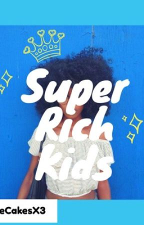 Super Rich Kids by MaddieCakesx3