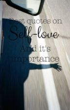 Best quotes on self-love and it's importance  by IgnoredandInvisible