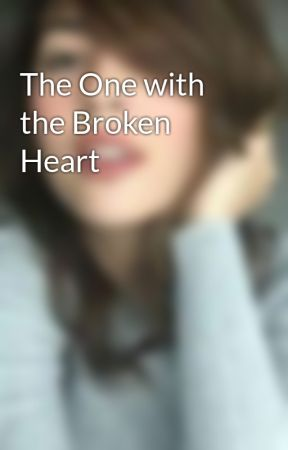 The One with the Broken Heart by shewhodoesntsleep
