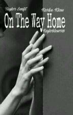 On The Way Home ⚜ Kaylor Fanfic #wattys2017 by kaylorkloss1989
