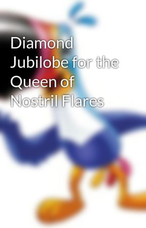 Diamond Jubilobe for the Queen of Nostril Flares by Panicfruitloopboys