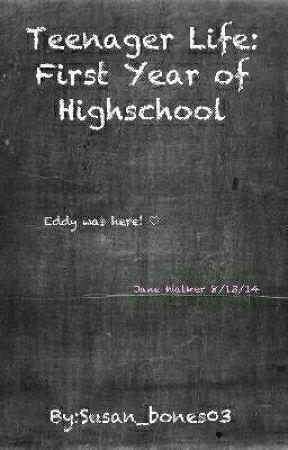 Teenager Life: First Year of Highschool by raelynn_rouscher03