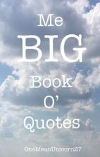 Me Big Book O' Quotes by OneMeanUnicorn27