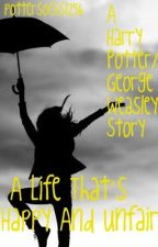 A Life That's Happy And Unfair **Harry Potter/George Weasley Story**(BOOK2) by pottersocks1256