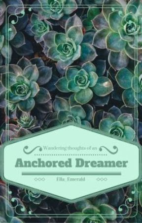 Wandering Thoughts of an Anchored Dreamer by Ella_Emerald