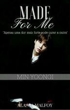 Made For Me [Min Yoongi]  by AlascaMalfoy