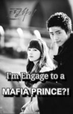 I'm Engage to a Mafia prince?! by Khimchhii24