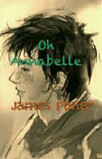Oh Annabelle...  [James Potter] by FkMeBaby
