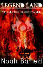 Legend Land: Tale of the Nameless God by NoahBarfield