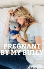Pregnant By My Bully by katnic_bughead