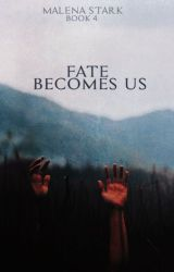 Fate Becomes Us by forever-evermore