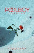 POOLBOY ; joshler  by confused-writer