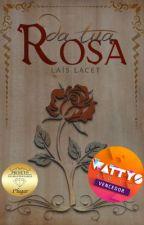 Da tua Rosa [DEGUSTAÇÃO] by LaisLacet