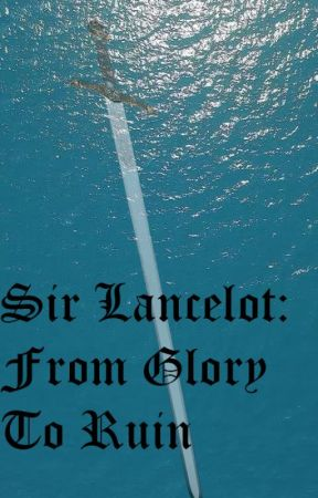 Sir Lancelot - From Glory to Ruin by Tactician_Magician