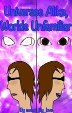 Universes Alike, Worlds Unfamiliar by sweet_lilly_love