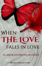 When the Love falls in love  by AbbyFloresAlcocer