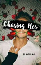 Chasing Her (#1 Hendante Series) by Maybellinial