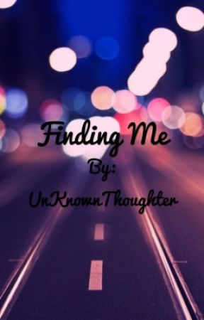 Finding Me by UnKnownThoughter