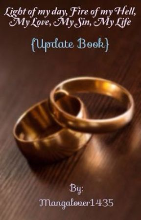 Light of my day, Fire of my Hell, My Love, My Sin, My Life series {Update book} by Mangalover1435