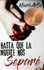 Hasta Que La Muerte Nos Separe #PremiosCreative2K217 #TMA2017 by MarieArBe
