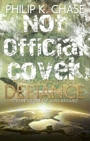 Defiance - Book One Of The Primacy Of Ashes Serie by PhilKChase