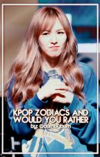 ¤Kpop zodiacs and would you rather¤ by dumbybum