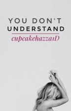You Don't Understand by CupcakeHazza1D