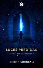 Crónicas de Desconocido I: Luces perdidas by Rithio