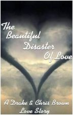 The Beautiful Disaster Of Love (A Drake & Chris Brown Love Story) by Dance2012