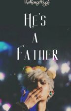He's a father (Exo Chanyeol) *EDITING* by thatfangirlygf
