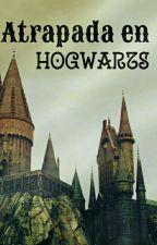 Atrapada en Hogwarts by -Wealfoyttom-