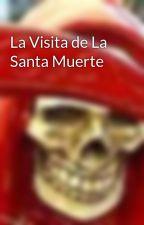 La Visita de La Santa Muerte by santamuerte