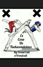 ×Es cosa de Taekwondoines× by VrendCall