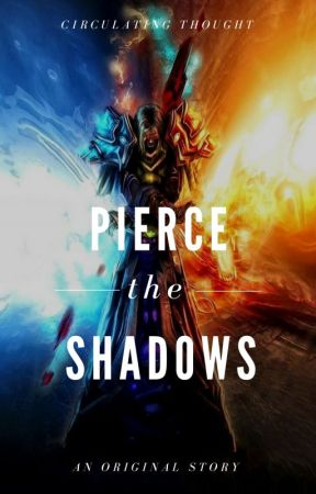 Pierce the Shadows by CirculatingThought