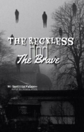 The Reckless And The Brave by janellealvarado77