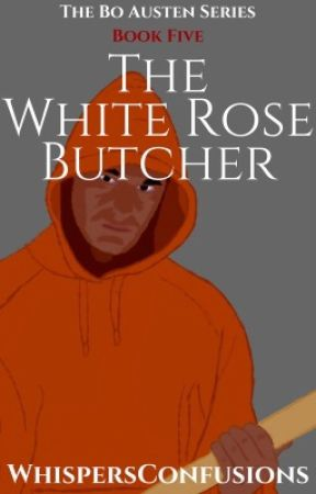 The White Rose Butcher [COMPLETED] by WhispersConfusions