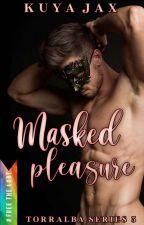 Masked Pleasure - BxB [On-Going] by kamalditahan_