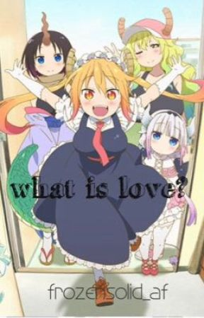 what is love? | Miss Kobayashi's Dragon Maid x Depressed! Reader by weeqboo_